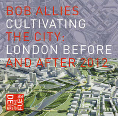 Cultivating the City: London Before and After 2012 (Paperback)