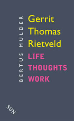 Gerrit Thomas Rietveld: Life Thoughts Work (Paperback)