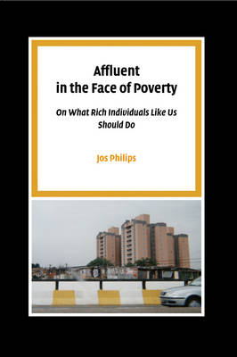 Affluent in the Face of Poverty: On What Rich Individuals Like Us Should Do - Pallas Proefschriften (Paperback)