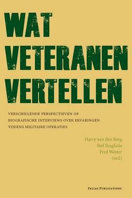 Wat Veteranen Vertellen: Verschillende Perspectieven Op Verhalen Over Ervaringen Tijdens Militaire Operaties (Paperback)