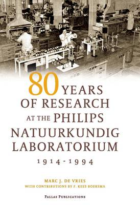 80 Years of Research at the Philips Natuurkundig Laboratorium (1914-1994): The Role of the Nat. Lab. at Philips (Paperback)