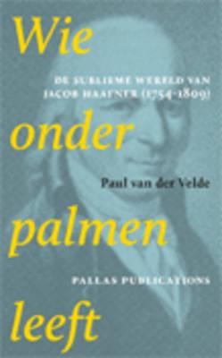Wie Onder Palmen Leeft: De Sublieme Wereld Van Jacob Haafner (1754-1809) (Paperback)