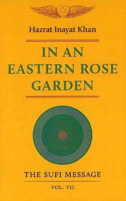In an Eastern Rose Garden: Volume 7 (Paperback)
