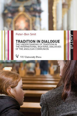 Tradition in Dialogue: Ahistorical Study of the Notion of Tradition in the International Bilateral Dialogues of the Anglican Communion (Paperback)