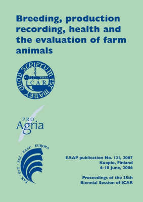 Breeding, Production Recording, Health and the Evaluation of Farm Animals: Proceedings of the 35th Biennial Session of ICAR, Kuopio, Finland, June 6-10 2006 - EAAP Scientific Series No. 121 (Hardback)
