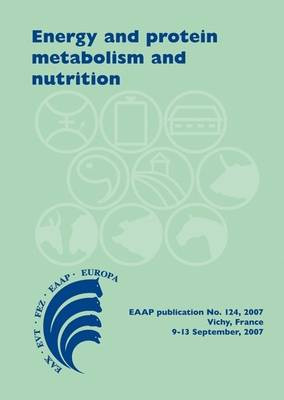 Energy and Protein Metabolism and Nutrition - EAAP Scientific Series No. 124 (Hardback)