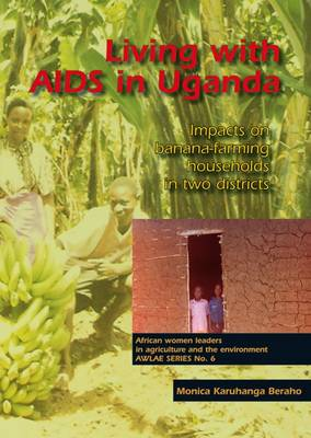 Living with AIDS in Uganda: Impacts on Banana-farming Households in Two Districts - AWLAE S. No. 6 (Paperback)