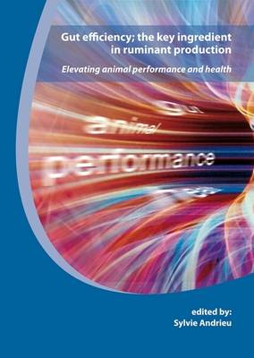 Gut Efficiency - The Key Ingredient in Ruminant Production: Elevating Animal Performance and Health (Paperback)