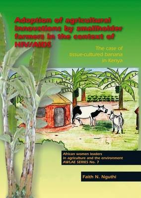 Adoption of Agricultural Innovations by Smallholder Farmers in the Context of HIV/AIDS: The Case of Tissue-cultured Banana in Kenya - AWLAE S. No. 7 (Paperback)