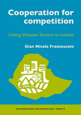 Cooperation for Competition: Linking Ethiopian Farmers to Markets - ICN No. 5 (Paperback)