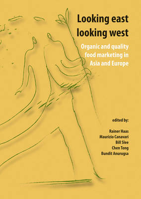 Looking East Looking West: Organic and Quality Food Marketing in Asia and Europe (Paperback)