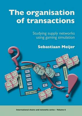 The Organisation of Transactions: Studying Supply Networks Using Gaming Simulation - ICN No. 6 (Paperback)