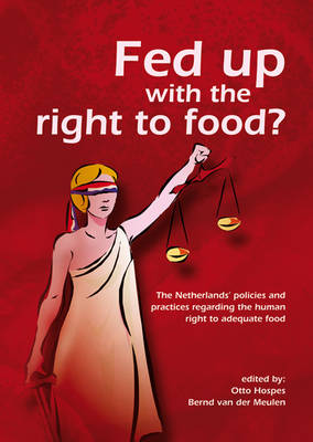 Fed Up with the Right to Food?: The Netherlands' Policies and Practices Regarding the Human Right to Adequate Food (Paperback)
