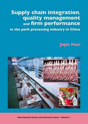 Supply Chain Management, Quality Management and Firm Performance of Pork Processing Industry in China - ICN v. 7 (Paperback)