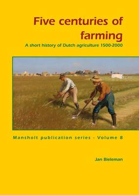 Five Centuries of Farming: A Short History of Dutch Agriculture 1500-2000 (Paperback)