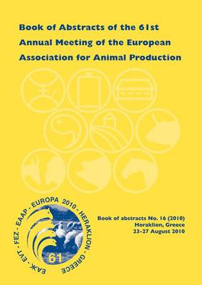 Book of Abstracts of the 61st Annual Meeting of the European Association for Animal Production: Heraklion - Crete Island, Greece, 23-27 August 2010 - EAAP Book of Abstracts 16 (Paperback)