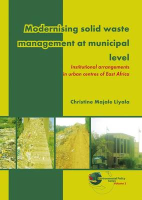 Modernising Solid Waste Management at Municipal Level: Institutional Arrangements in Urban Centres of East Africa - Environmental Policy 3 (Paperback)