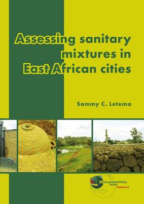 Assessing Sanitary Mixtures in East African Cities - Environmental Policy 6 (Paperback)