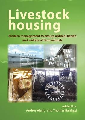 Livestock Housing: Modern Management to Ensure Optimal Health and Welfare of Farm Animals (Hardback)