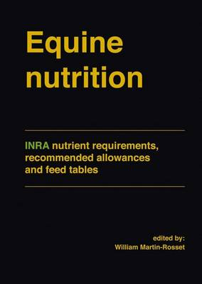 Equine Nutrition: Inra Nutrient Requirements, Recommended Allowances and Feed Tables (Hardback)