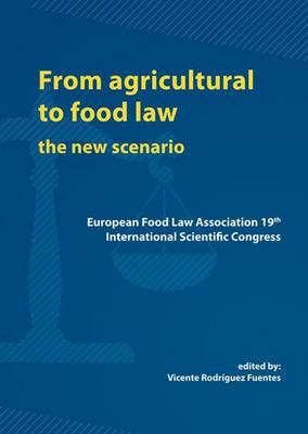 From Agricultural to Food Law: the New Scenario 2014 - European Institute for Food Law Series 10 (Paperback)