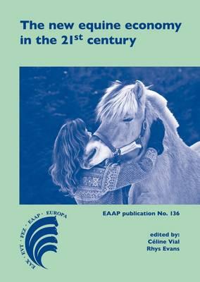 The New Equine Economy in the 21st Century 2016 - EAAP Scientific Series 136 (Hardback)