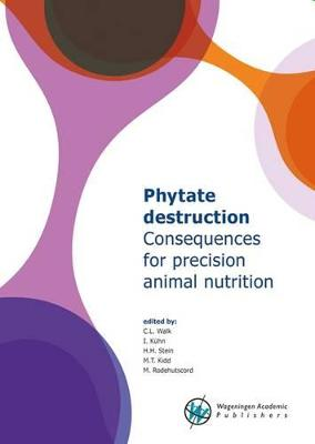Phytate Destruction - Consequences for Precision Animal Nutrition 2016 (Paperback)