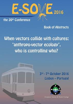 When Vectors Collide with Cultures: 'Anthropo-Vector Ecology', Who is Controlling Who?: Book of Abstracts of the 20th European Society for Vector Ecology Conference 2016 2016 (Paperback)