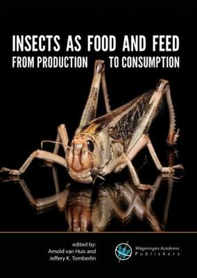 Insects as food and feed: from production to consumption 2017 (Paperback)