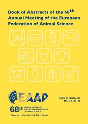 Book of Abstracts of the 68th Annual Meeting of the European Federation of Animal Science 2017: Tallinn, Estonia, 28 August - 1 September 2017 - EAAP Book of Abstracts 23 (Paperback)