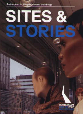 Sites and Stories: Rotterdam in 40 Buildings (Paperback)