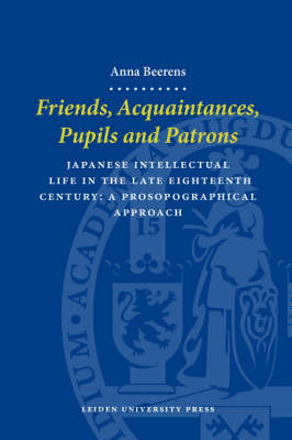 Friends, Acquaintances, Pupils and Patrons: Japanese Intellectual Life in the Late Eighteenth Century - A Prosopographical Approach - LUP Dissertaties (Paperback)