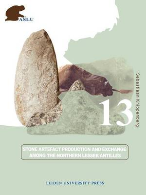 Stone Artefact Production and Exchange among the Lesser Antilles - Archaeological Studies Leiden University 13 (Paperback)