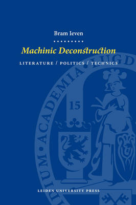 Machinic Deconstruction: Literature / Politics / Technics - LUP Dissertaties (Paperback)