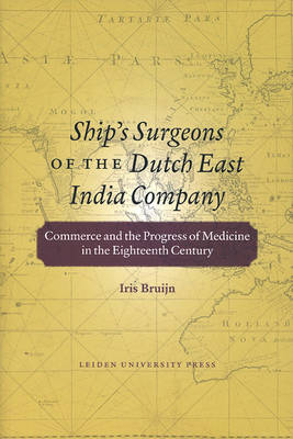Ship's Surgeons of the Dutch East India Company: Commerce and the Progress of Medicine in the Eighteenth Century - LUP Academic (Paperback)
