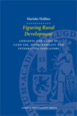 Figuring Rural Development: Concepts and Cases of Land Use, Sustainability and Integrative Indicators - LUP Dissertaties (Paperback)