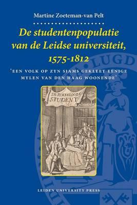De Studentenpopulatie Van De Leidse Universiteit, 1575-1812: 'Een Volk Op Zyn Siams Gekleet Eenige Mylen Van Den Haag Woonende' - LUP Dissertaties (Paperback)