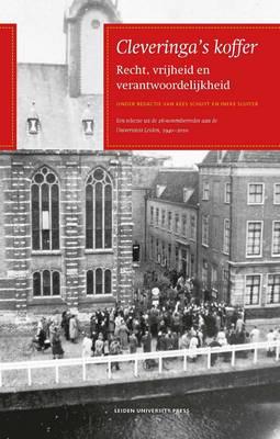Cleveringa's Koffer: Recht, Vrijheid En Verantwoordelijkheid: Een Selectie Uit De 26 November-redes Aan De Universiteit Leiden 1940-2010 - LUP Academic (Hardback)
