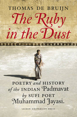 Ruby in the Dust: Poetry and History of the Padm�vat by the South-Asian Sufi Poet Muhammad J�yas� - LUP Academic (Paperback)