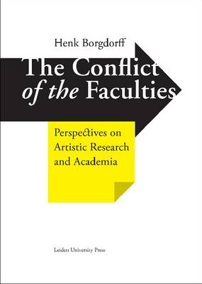 The Conflict of the Faculties: Perspectives on Artistic Research and Academia - LUP Academic (Hardback)