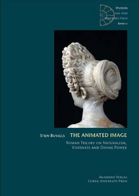 "The Animated Image: Roman Theory on Naturalism, Vividness and Divine Power - Studien Aus Dem Warburg-Haus ""Kunst Und Wirkmacht / Art and Agency"" 11 (Hardback)"