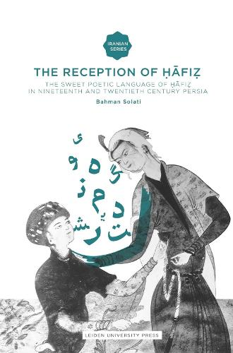 The Reception of Hafiz: The Sweet Poetic Language of Hafiz in Nineteenth and Twentieth Century Persia - Iranian Studies Series (Paperback)