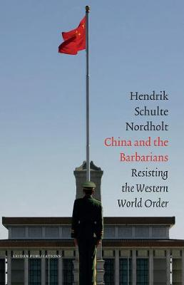 China and the Barbarians: Resisting the Western World Order (Hardback)