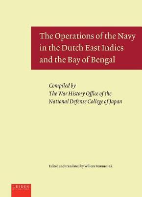 The Operations of the Navy in the Dutch East Indies and the Bay of Bengal (Hardback)