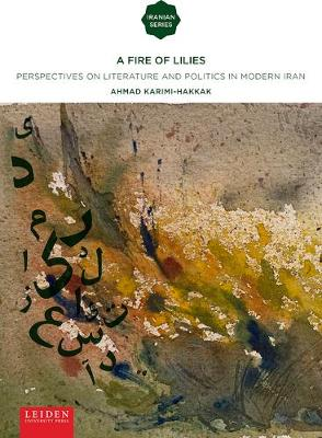 A Fire of Lilies: Perspectives on Literature and Politics in Modern Iran - Iranian Studies (Paperback)
