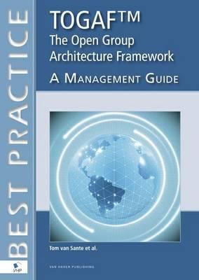 TOGAF: The Open Group Architecture Framework, a Management Guide (Paperback)