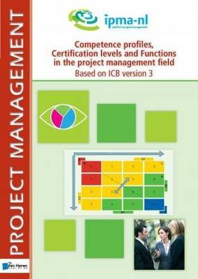 Project Management Competence Profiles, Certification Levels and Functions in the Project Management Field Based on ICB Version 3 (Paperback)