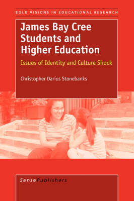 James Bay Cree Students and Higher Education: Issues of Identity and Culture Shock - Bold Visions in Educational Research 13 (Paperback)