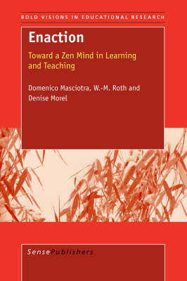Enaction: Toward a Zen Mind in Learning and Teaching - Bold Visions in Educational Research 14 (Paperback)