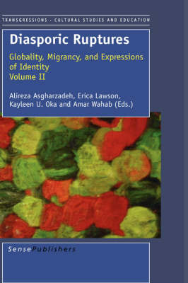 Diasporic Ruptures: Globality, Migrancy, and Expressions of Identity; Volume II - Transgressions: Cultural Studies and Education 8 (Hardback)